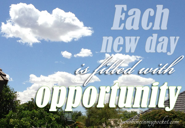 5-13-each-new-day-is-filled-with-opportunity