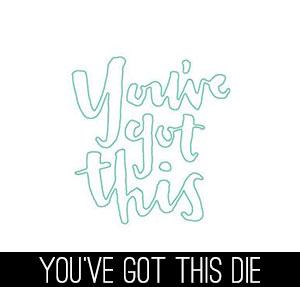 you've-got-this-die